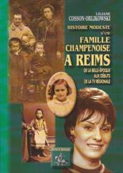Histoire modeste d'une famille champenoise à Reims ; de la Belle-Epoque aux débuts de la tv régionale - Couverture - Format classique