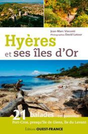 Hyères et ses îles d'Or ; 21 balades : Porquerolles, Port-Crs, presqu'île de Giens, île du Levant - Couverture - Format classique