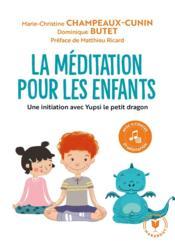 La méditation pour les enfants ; une initiation avec Yupsi le petit dragon - Couverture - Format classique
