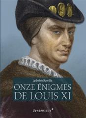 Les onze énigmes deLlouis XI - Couverture - Format classique