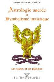 Astrologie sacrée et symbolisme initiatique : les signes et les planètes - Couverture - Format classique