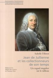 Jean de Jullienne et les collectionneurs de son temps ; un regard singulier sur le tableau - Couverture - Format classique