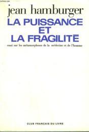 La Puissance Et La Fragilite. Essai Sur Les Metamorphoses De La Medecine Et De L'Homme. - Couverture - Format classique