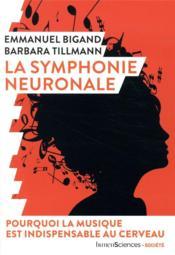 La symphonie neuronale ; pourquoi la musique est indispensable au cerveau - Couverture - Format classique