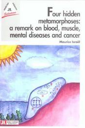 Four Hidden Metamorphosis: A Remark On Blood Muscle Mental Disease And Cancer - Intérieur - Format classique