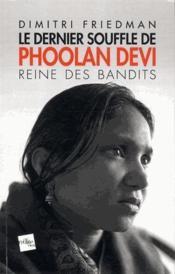 Le dernier souffle de Phoolan Devi ; reine des bandits - Couverture - Format classique