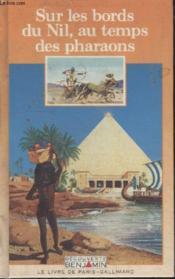 Collection Decouverte Benjamin. Sur Les Bords Du Nil Au Temps Des Pharaons. - Couverture - Format classique