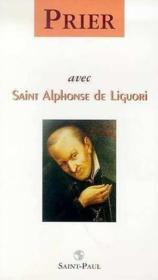 Prier Avec Saint Alphonse De Liguori - Couverture - Format classique