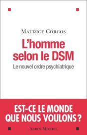 L'homme selon le DSM ; le nouvel ordre psychiatrique - Couverture - Format classique
