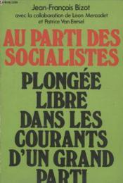 Au Parti Des Socialistes. Plongee Libre Dans Les Courants Dun Grand Parti. - Couverture - Format classique