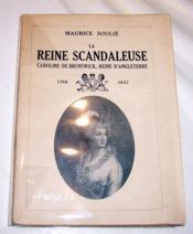 La Reine scandaleuse - Caroline de Brunswick, reine d'Angleterre (1768-1821). - Couverture - Format classique