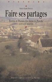 Faire ses partages ; terres et parentèles dans le Perche (XIX-XX siècles) - Couverture - Format classique
