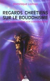 Regards Chretiens Sur Le Bouddhisme ; De La Diabolisation Aux Convergences - Intérieur - Format classique