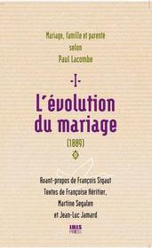 Mariage, famille et parenté selon Paul Lacombe t.1 ; l'évolution du mariage (1889) - Couverture - Format classique