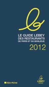 Le guide Lebey des restaurants de Paris et sa banlieue (édition 2012) - Couverture - Format classique