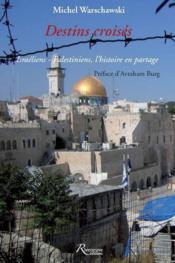 Destins croisés ; Israéliens ; Palestiniens, l'histoire en partage - Couverture - Format classique