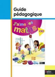 J'AIME LES MATHS ; CE2 ; guide pédagogique - Couverture - Format classique
