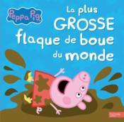 Peppa Pig ; la plus grosse flaque de boue du monde - Couverture - Format classique