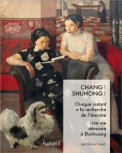 Chang Shuhong ; chaque instant à la recherche de l'éternité ; une vie dévouée à Dunhuang - Couverture - Format classique