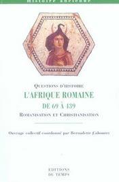 L'AFRIQUE ROMAINE DE 69 A 439 ; romanisation et christianisation (édition 2005/2006) - Intérieur - Format classique