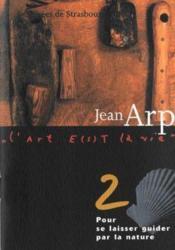 Jean Arp ; pour se laisser guider par la nature - Couverture - Format classique