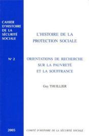 CAHIER D'HISTOIRE DE LA SECURITE SOCIALE T.2 ; l'histoire de la protection sociale ; orientations de recherche sur la pauvreté et la souffrance - Couverture - Format classique