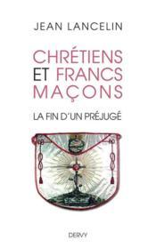 Chretiens et francs-macons ; la fin d'un prejuge - Couverture - Format classique