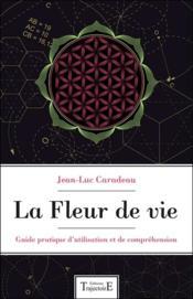 La fleur de vie ; guide pratique d'utilisation et de compréhension - Couverture - Format classique