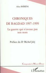Chroniques De Bagdad 1997-1999 ; La Guerre Qui N'Avoue Pas Son Nom - Couverture - Format classique