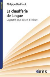 La chaufferie de langue dispositifs pour ateliers d'ecriture - Couverture - Format classique