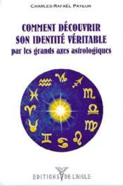 Comment Decouvrir Son Identite Veritablepar Les Grands Axes Astrologiques - Couverture - Format classique