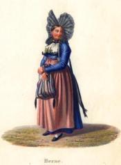 Berne. Bernoise coiffée d'un bonnet de dentelles à deux ailes, un sac à la main. Costumes Suisses par G. Lory fils et F.-W. Moritz - Couverture - Format classique