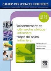 CAHIERS DES SCIENCES INFIRMIERES T.15 ; raisonnement et démarche clinique infirmière ; projet de soins infirmiers ; UE 3.1 et 3.2 - Couverture - Format classique
