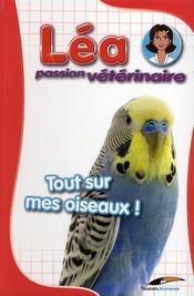 Léa passion vétérinaire ; tout sur mes oiseaux - Intérieur - Format classique