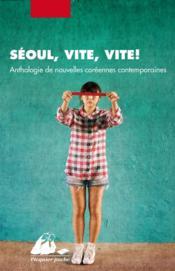 Séoul, vite, vite ! anthologie de nouvelles coréennes contemporaines - Couverture - Format classique