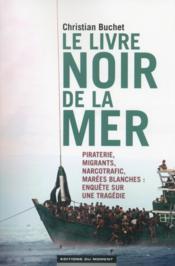 Le livre noir de la mer ; piraterie, migrants, narcotrafic, marées blanches ; enquête sur une tragédie - Couverture - Format classique