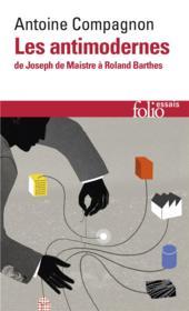 Les antimodernes ; de Joseph de Maistre à Roland Barthes - Couverture - Format classique