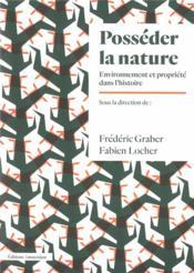 Posséder la nature ; environnement et propriété dans l'histoire - Couverture - Format classique