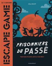 Le cahier escape game ; prisonniers du passé - Couverture - Format classique