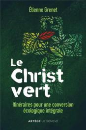 Le Christ vert : itinéraires pour une conversion écologique intégrale - Couverture - Format classique