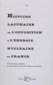 Histoire lacunaire de l'opposition à l'énergie nucléaire en france - Couverture - Format classique