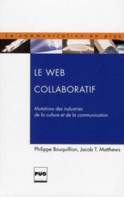 Le web collaboratif ; mutations des industries de la culture et de la communication - Couverture - Format classique