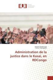 Administration de la justice dans le kasai, en rdcongo - Couverture - Format classique