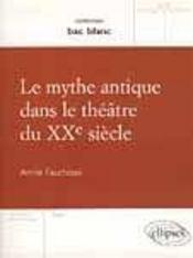 Le mythe antique dans le theatre du xxe siecle - Intérieur - Format classique