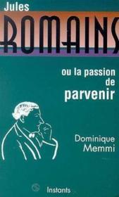 Jules Romains Ou La Passion De Parvenir - Couverture - Format classique