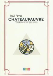 Chateaupauvre ; voyage au dernier pays breton - Couverture - Format classique