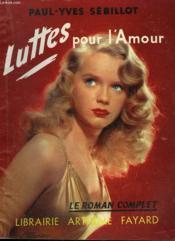 Luttes Pour L'Amour. Collection : Le Roman Complet. - Couverture - Format classique