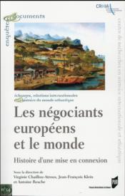 Les négociants européens et le monde ; histoire d'une mise en connexion - Couverture - Format classique