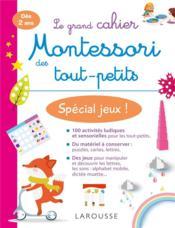 Le grand cahier Montessori des tout-petits ; spécial jeux ! - Couverture - Format classique
