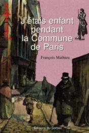 J'Etais Enfant Pendant La Commune De Paris - Couverture - Format classique
